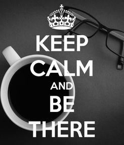 Poster: KEEP CALM AND BE THERE