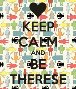 Poster: KEEP CALM AND BE THERESE