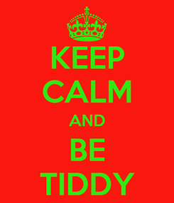 Poster: KEEP CALM AND BE TIDDY
