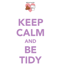 Poster: KEEP CALM AND BE TIDY