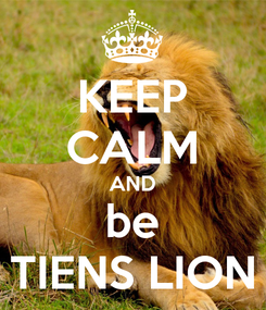 Poster: KEEP CALM AND be TIENS LION