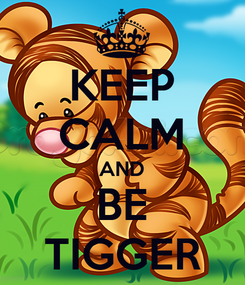Poster: KEEP CALM AND BE TIGGER