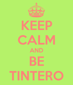 Poster: KEEP CALM AND BE TINTERO