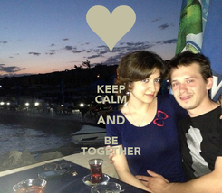 Poster: KEEP CALM AND BE TOGETHER