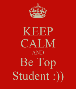 Poster: KEEP CALM AND Be Top Student :))