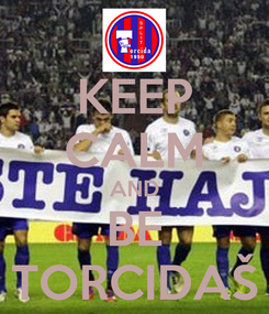Poster: KEEP CALM AND BE TORCIDAŠ