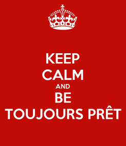 Poster: KEEP CALM AND BE TOUJOURS PRÊT