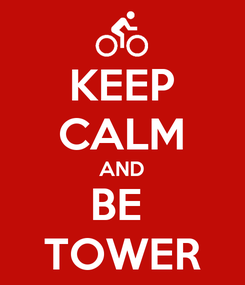 Poster: KEEP CALM AND BE  TOWER