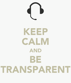 Poster: KEEP CALM AND BE TRANSPARENT