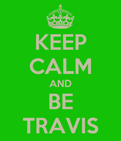 Poster: KEEP CALM AND BE TRAVIS