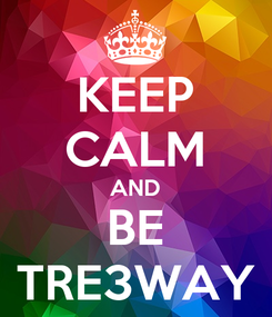 Poster: KEEP CALM AND BE TRE3WAY