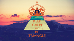 Poster: KEEP CALM AND BE TRIANGLE