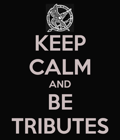 Poster: KEEP CALM AND BE TRIBUTES
