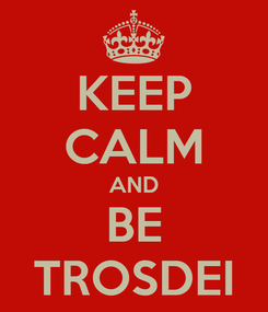 Poster: KEEP CALM AND BE TROSDEI