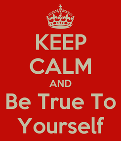 Poster: KEEP CALM AND Be True To Yourself