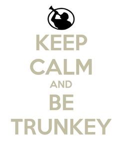 Poster: KEEP CALM AND BE TRUNKEY