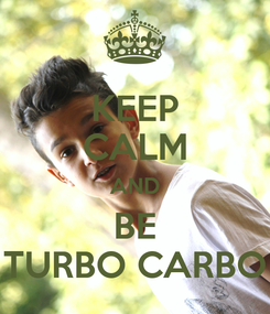 Poster: KEEP CALM AND BE TURBO CARBO