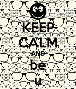 Poster: KEEP CALM AND be u