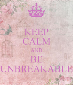 Poster: KEEP CALM AND BE UNBREAKABLE