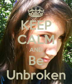 Poster: KEEP CALM AND Be Unbroken
