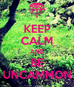 Poster: KEEP CALM AND BE UNCAMMON