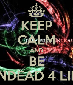 Poster: KEEP CALM AND BE UNDEAD 4 LIFE