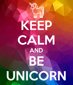 Poster: KEEP CALM AND BE UNICORN
