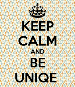 Poster: KEEP CALM AND BE UNIQE