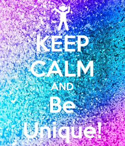 Poster: KEEP CALM AND Be Unique!