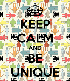 Poster: KEEP CALM AND BE UNIQUE
