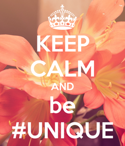 Poster: KEEP CALM AND be #UNIQUE