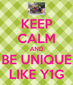 Poster: KEEP CALM AND BE UNIQUE LIKE Y1G