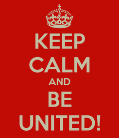 Poster: KEEP CALM AND BE UNITED!