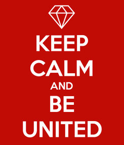 Poster: KEEP CALM AND BE UNITED