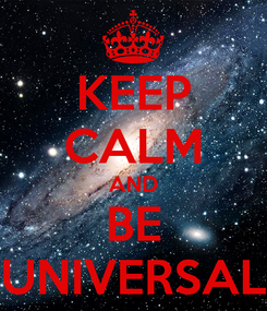 Poster: KEEP CALM AND BE UNIVERSAL