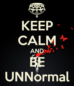 Poster: KEEP CALM AND BE UNNormal