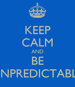 Poster: KEEP CALM AND BE UNPREDICTABLE