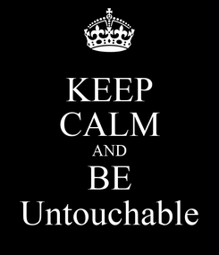 Poster: KEEP CALM AND BE Untouchable