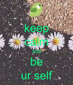 Poster: keep calm and be ur self