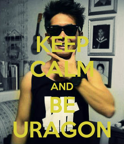 Poster: KEEP CALM AND BE URAGON