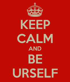 Poster: KEEP CALM AND BE URSELF