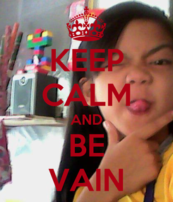 Poster: KEEP CALM AND BE VAIN
