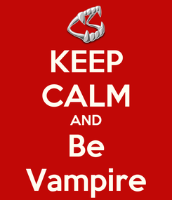 Poster: KEEP CALM AND Be Vampire