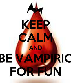 Poster: KEEP CALM AND BE VAMPIRIC FOR FUN