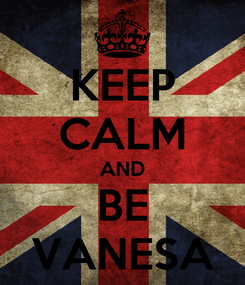 Poster: KEEP CALM AND BE VANESA