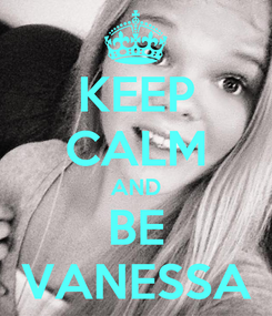 Poster: KEEP CALM AND BE VANESSA