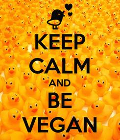 Poster: KEEP CALM AND BE VEGAN
