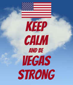 Poster: KEEP CALM AND BE VEGAS STRONG