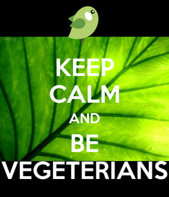 Poster: KEEP CALM AND BE VEGETERIANS
