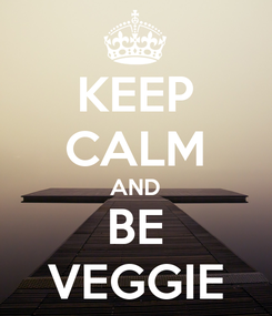 Poster: KEEP CALM AND BE VEGGIE